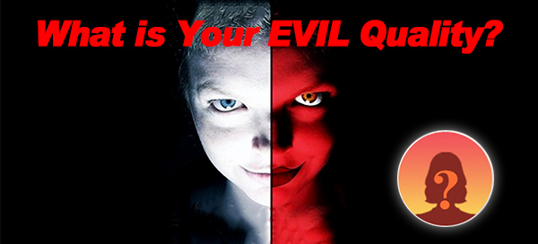What is Your EVIL Quality?